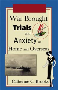 War Brought Trials and Anxiety at Home and Overseas by Catherine Brooks resized 600